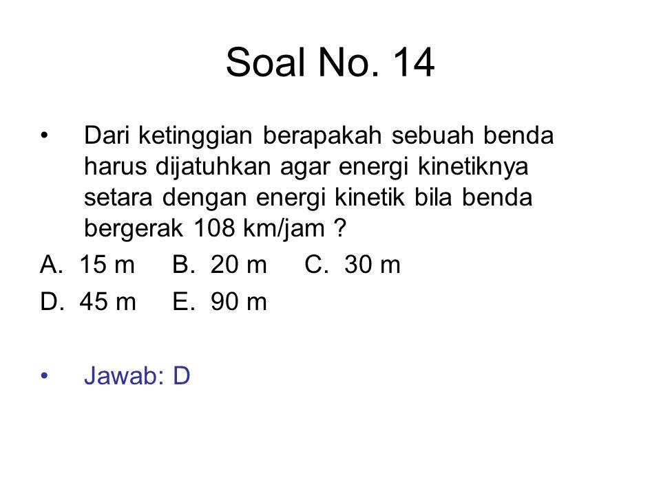 Soal No. 14 Dari ketinggian berapakah sebuah benda harus dijatuhkan agar energi kinetiknya setara dengan energi kinetik bila benda bergerak 108 km/jam