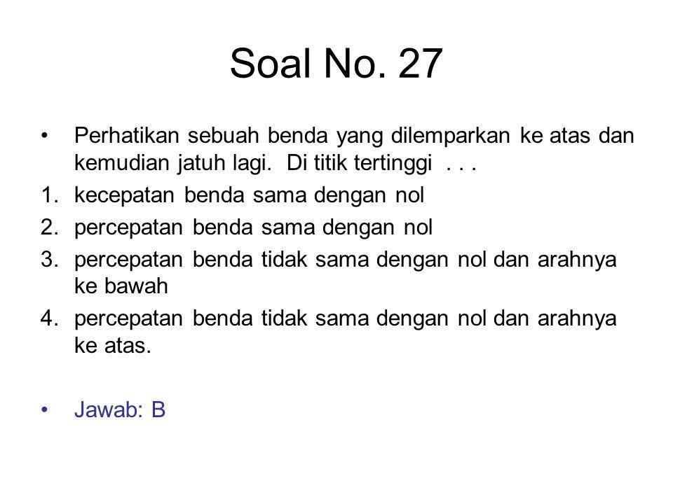Soal No. 27 Perhatikan sebuah benda yang dilemparkan ke atas dan kemudian jatuh lagi. Di titik tertinggi... 1.kecepatan benda sama dengan nol 2.percep