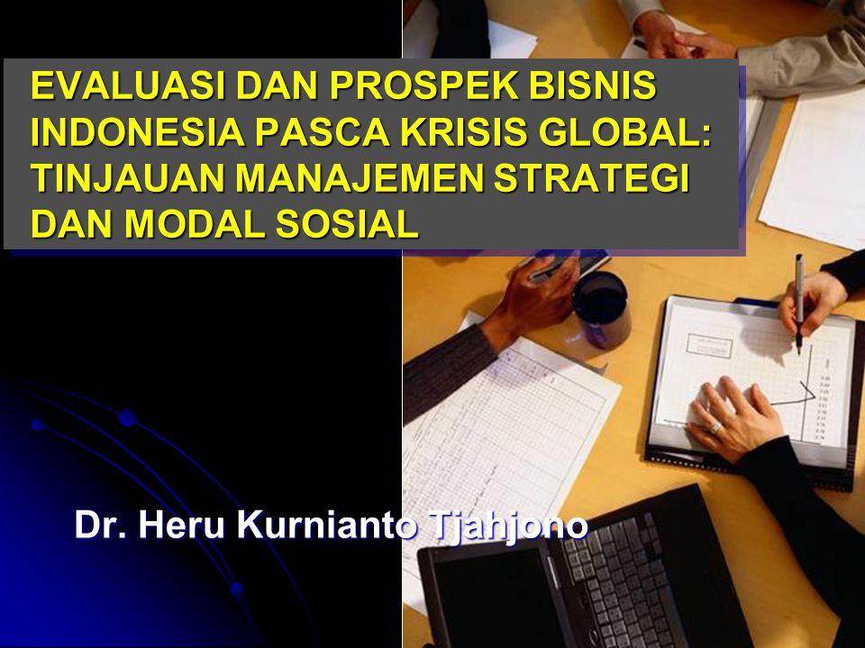 EVALUASI DAN PROSPEK BISNIS INDONESIA PASCA KRISIS GLOBAL: TINJAUAN MANAJEMEN STRATEGI DAN MODAL SOSIAL Dr.