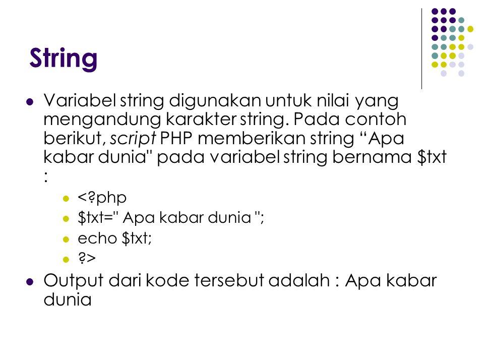 """String Variabel string digunakan untuk nilai yang mengandung karakter string. Pada contoh berikut, script PHP memberikan string """"Apa kabar dunia"""