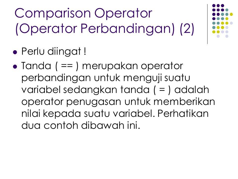 Comparison Operator (Operator Perbandingan) (2) Perlu diingat ! Tanda ( == ) merupakan operator perbandingan untuk menguji suatu variabel sedangkan ta