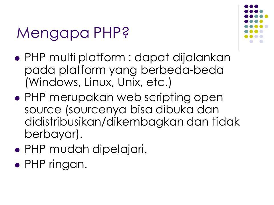 Mengapa PHP? PHP multi platform : dapat dijalankan pada platform yang berbeda-beda (Windows, Linux, Unix, etc.) PHP merupakan web scripting open sourc