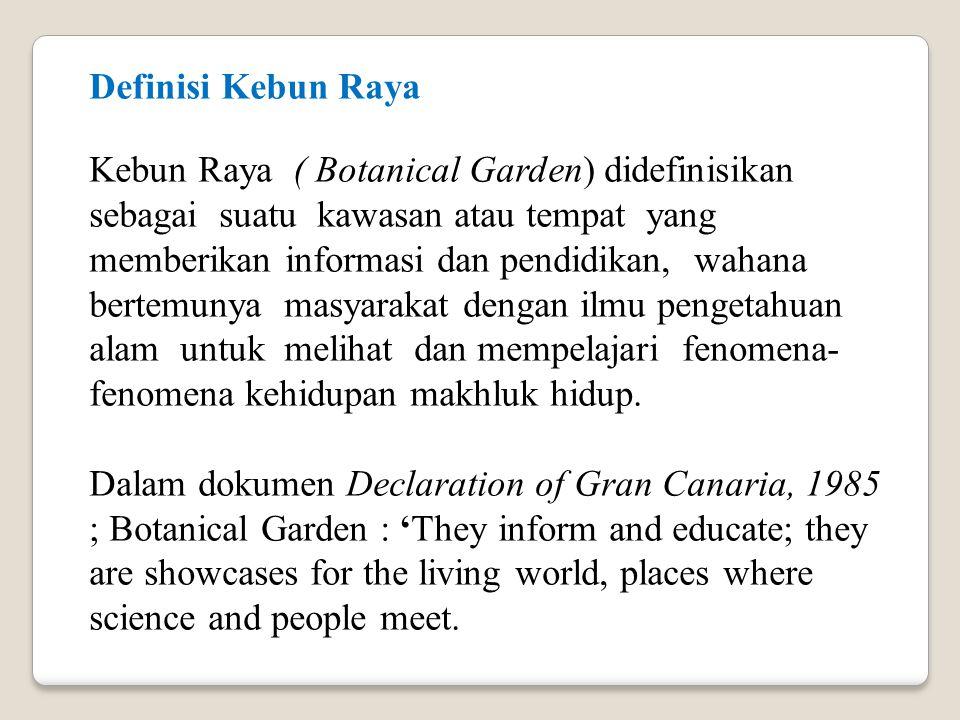 Definisi Kebun Raya Kebun Raya ( Botanical Garden) didefinisikan sebagai suatu kawasan atau tempat yang memberikan informasi dan pendidikan, wahana be