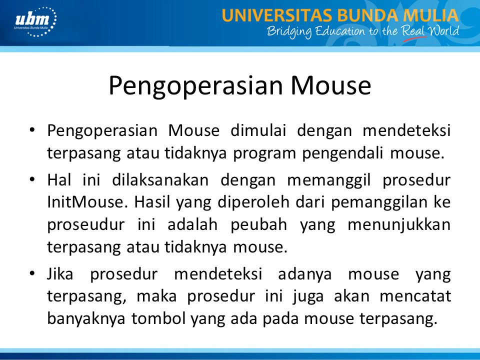 Pengoperasian Mouse Pengoperasian Mouse dimulai dengan mendeteksi terpasang atau tidaknya program pengendali mouse.