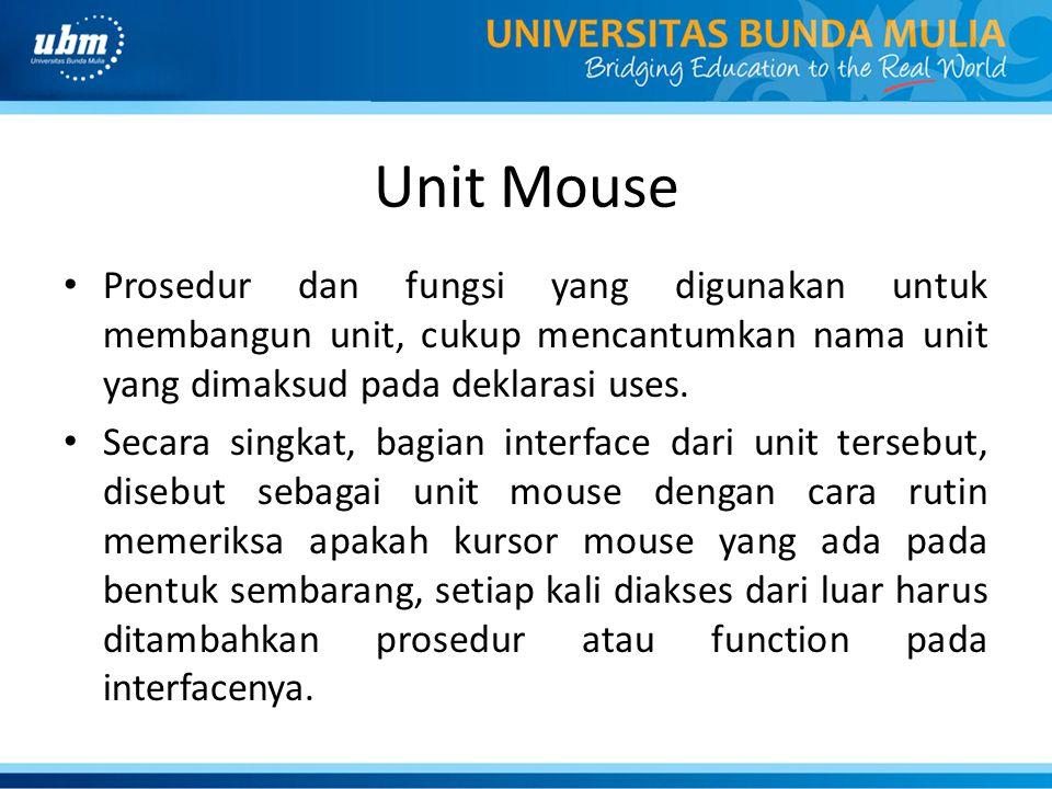 Unit Mouse Prosedur dan fungsi yang digunakan untuk membangun unit, cukup mencantumkan nama unit yang dimaksud pada deklarasi uses.