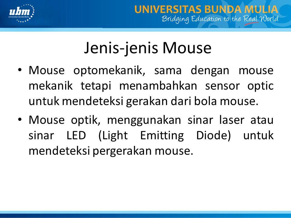 Jenis-jenis Mouse Mouse optomekanik, sama dengan mouse mekanik tetapi menambahkan sensor optic untuk mendeteksi gerakan dari bola mouse.