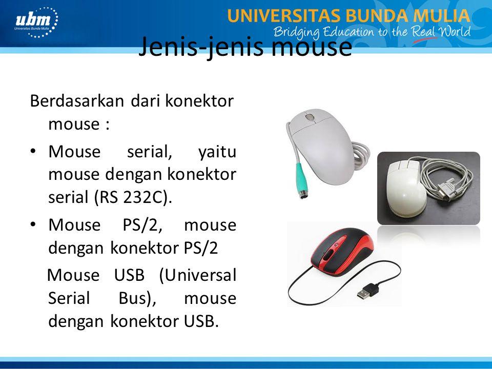Jenis-jenis mouse Berdasarkan dari konektor mouse : Mouse serial, yaitu mouse dengan konektor serial (RS 232C).