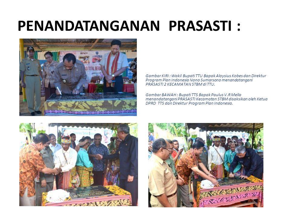PENANDATANGANAN PRASASTI : Gambar KIRI : Wakil Bupati TTU Bapak Aloysius Kobes dan Direktur Program Plan Indonesia Nono Sumarsono menandatangani PRASA