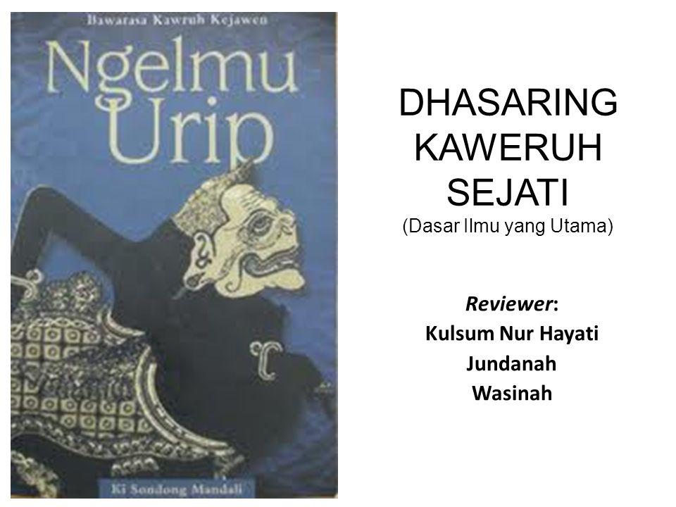 DHASARING KAWERUH SEJATI (Dasar Ilmu yang Utama) Reviewer: Kulsum Nur Hayati Jundanah Wasinah