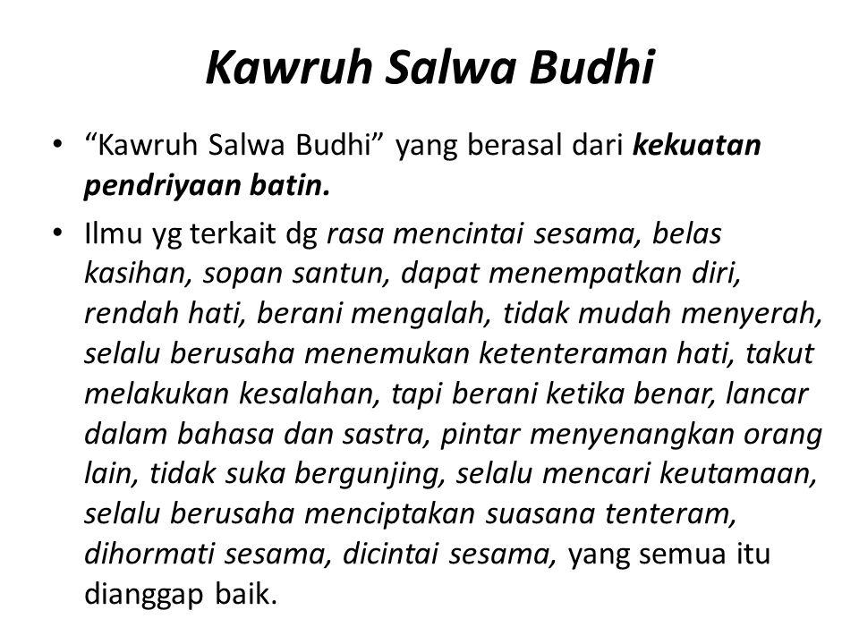 """Kawruh Salwa Budhi """"Kawruh Salwa Budhi"""" yang berasal dari kekuatan pendriyaan batin. Ilmu yg terkait dg rasa mencintai sesama, belas kasihan, sopan sa"""
