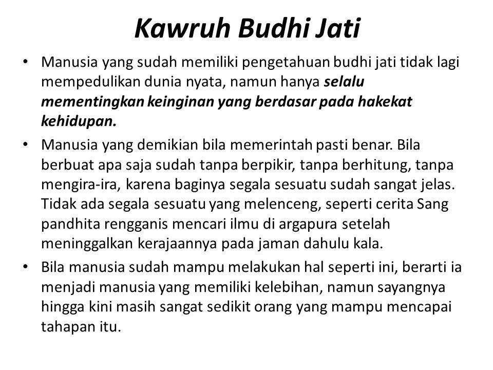 Kawruh Budhi Jati Manusia yang sudah memiliki pengetahuan budhi jati tidak lagi mempedulikan dunia nyata, namun hanya selalu mementingkan keinginan ya