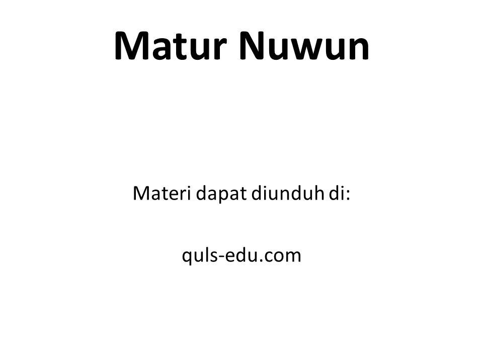 Matur Nuwun Materi dapat diunduh di: quls-edu.com