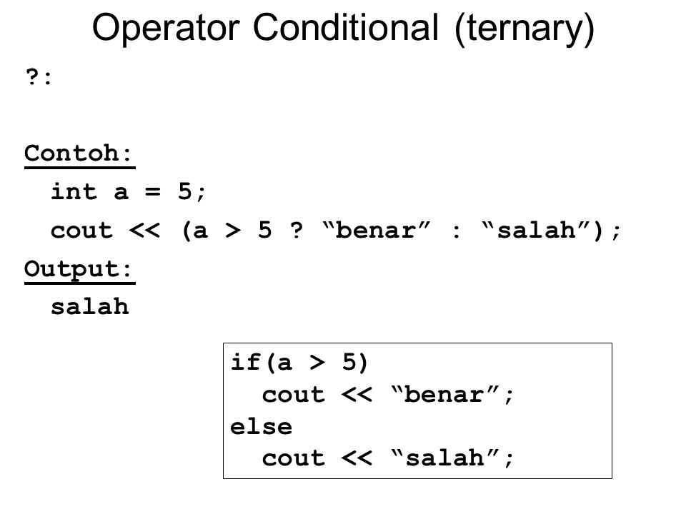 Operator Conditional (ternary) : Contoh: int a = 5; cout 5 .