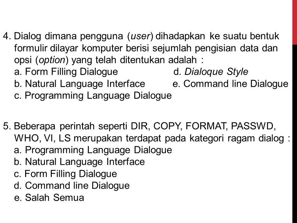 3. Pada ragam dialog jika pengguna melakukan kesalahan komputasi, maka program akan menampilkan suatu pesan kesalahan disebut : a. Inisiatifd. Keluwes