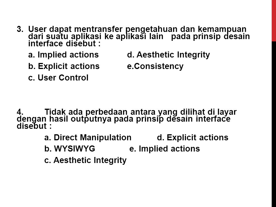 2.Mengijinkan user mengontrol dan menginisialisasi aksi pada prinsip desain interface disebut : a. Implied actions d. Aesthetic Integrity b. Explicit