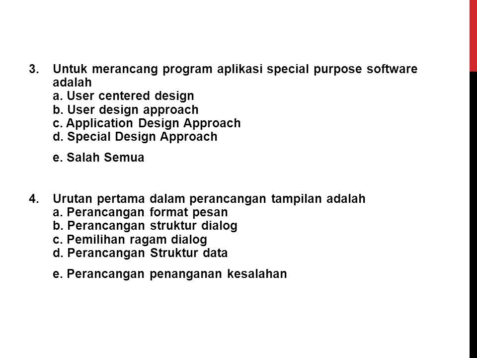 2. Faktor yang perlu dipertimbangkan dalam perancangan antarmuka berbasis teks, kecuali a.Urutan penyajian b.Kelonggaran c.Pengelompokan d.Kesederhana
