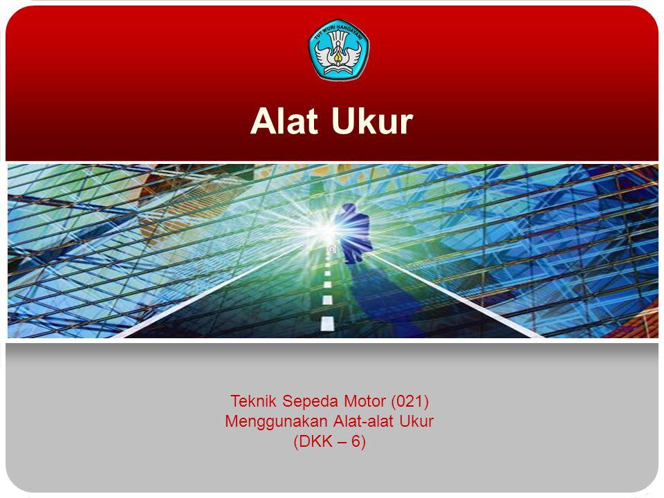 Alat Ukur Teknik Sepeda Motor (021) Menggunakan Alat-alat Ukur (DKK – 6)