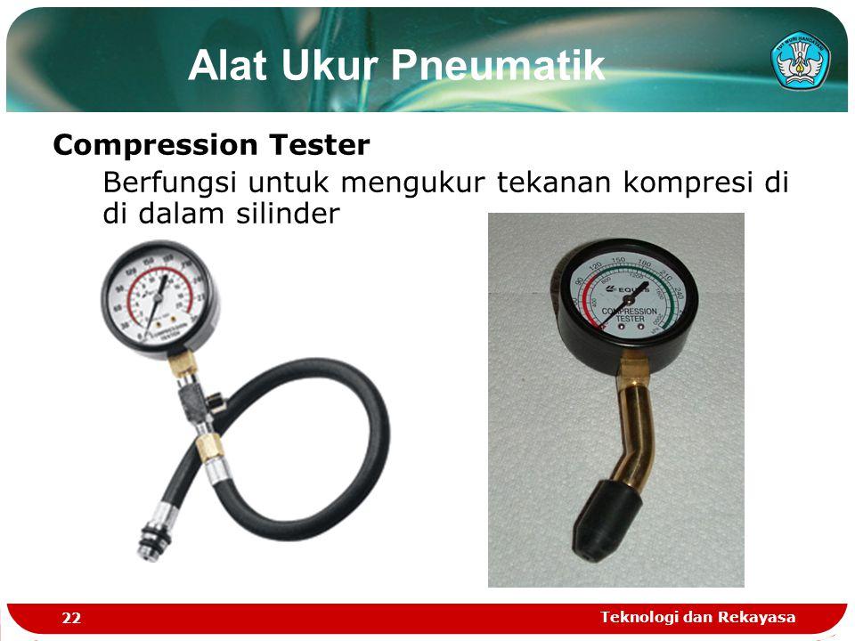 Teknologi dan Rekayasa 22 Alat Ukur Pneumatik Compression Tester Berfungsi untuk mengukur tekanan kompresi di di dalam silinder