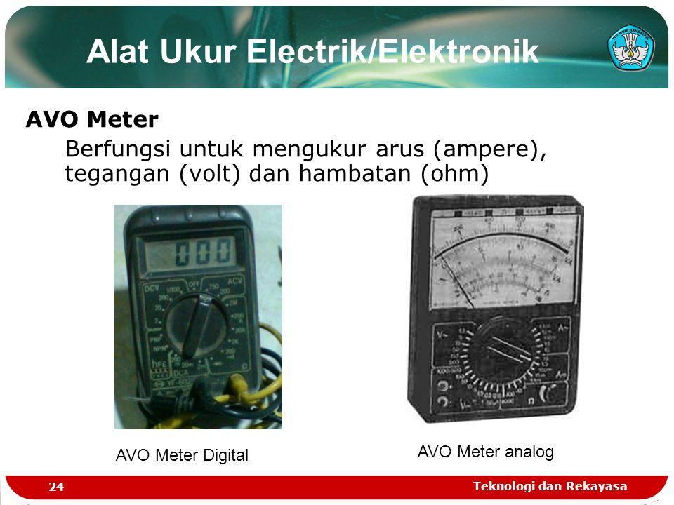 Teknologi dan Rekayasa 24 Alat Ukur Electrik/Elektronik AVO Meter Berfungsi untuk mengukur arus (ampere), tegangan (volt) dan hambatan (ohm) AVO Meter analog AVO Meter Digital