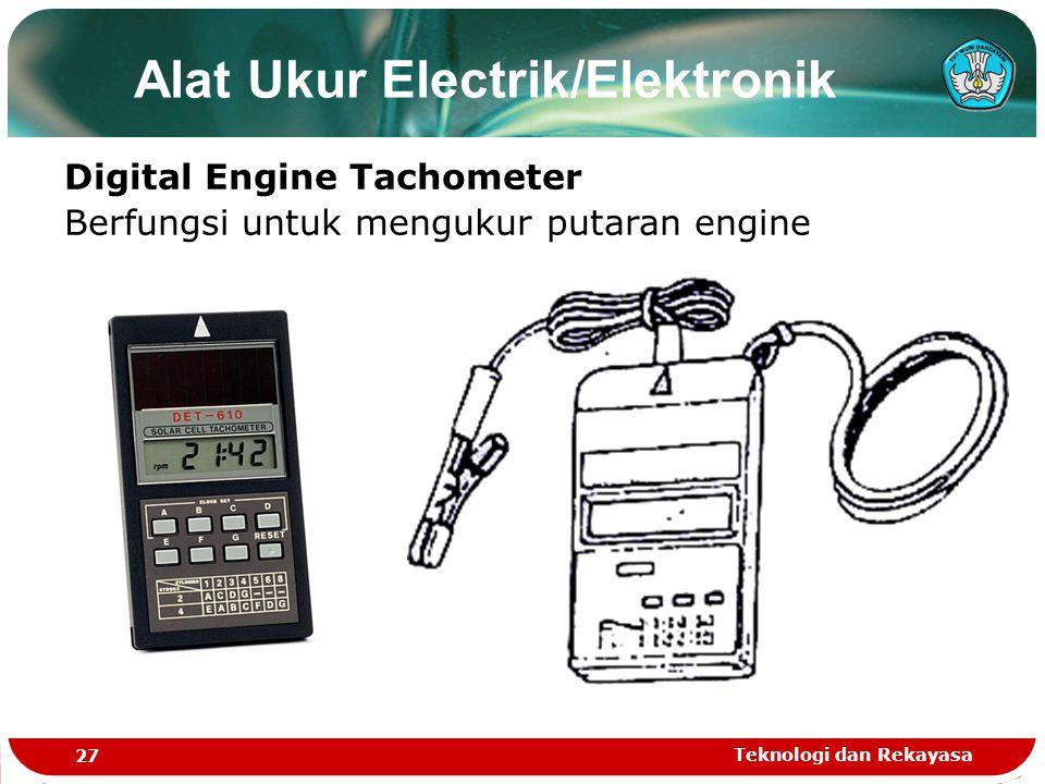 Teknologi dan Rekayasa 27 Alat Ukur Electrik/Elektronik Digital Engine Tachometer Berfungsi untuk mengukur putaran engine