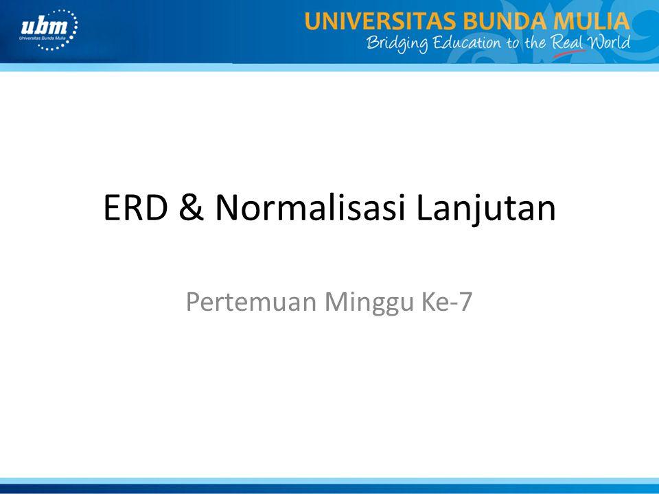 ERD & Normalisasi Lanjutan Pertemuan Minggu Ke-7