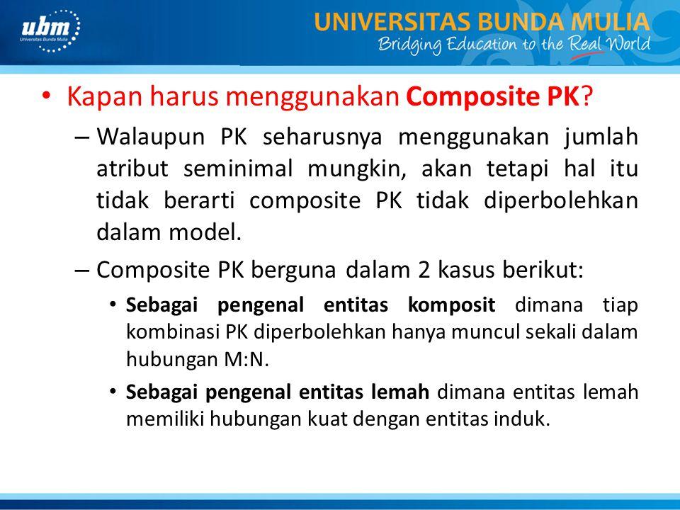 Kapan harus menggunakan Composite PK? – Walaupun PK seharusnya menggunakan jumlah atribut seminimal mungkin, akan tetapi hal itu tidak berarti composi
