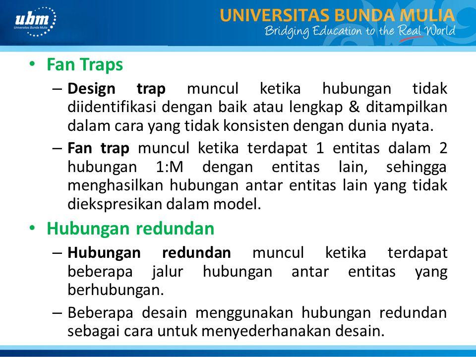 Fan Traps – Design trap muncul ketika hubungan tidak diidentifikasi dengan baik atau lengkap & ditampilkan dalam cara yang tidak konsisten dengan duni