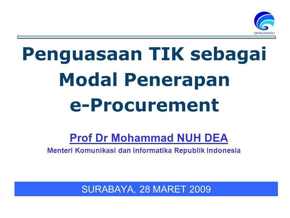 SURABAYA, 28 MARET 2009 Penguasaan TIK sebagai Modal Penerapan e-Procurement Menteri Komunikasi dan Informatika Republik Indonesia Prof Dr Mohammad NU