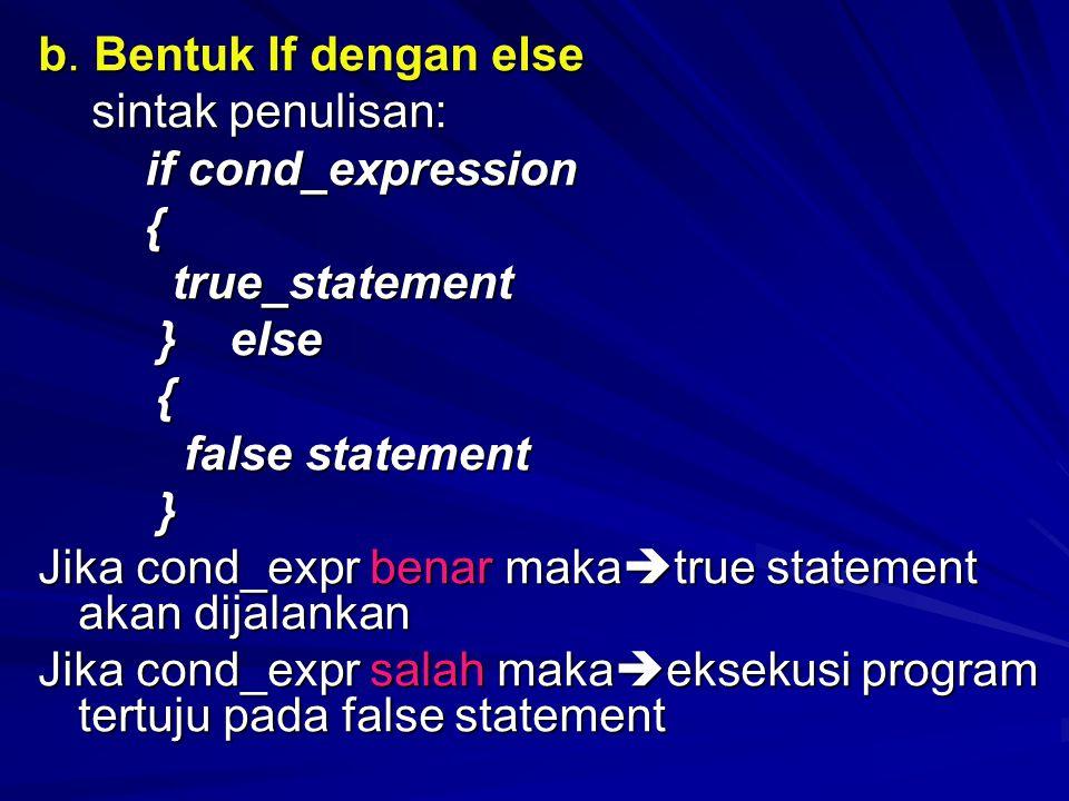 b. Bentuk If dengan else sintak penulisan: sintak penulisan: if cond_expression { true_statement true_statement } else } else { false statement false