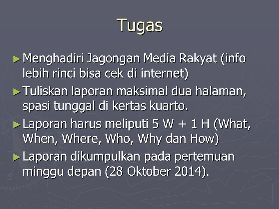 Tugas ► Menghadiri Jagongan Media Rakyat (info lebih rinci bisa cek di internet) ► Tuliskan laporan maksimal dua halaman, spasi tunggal di kertas kuarto.