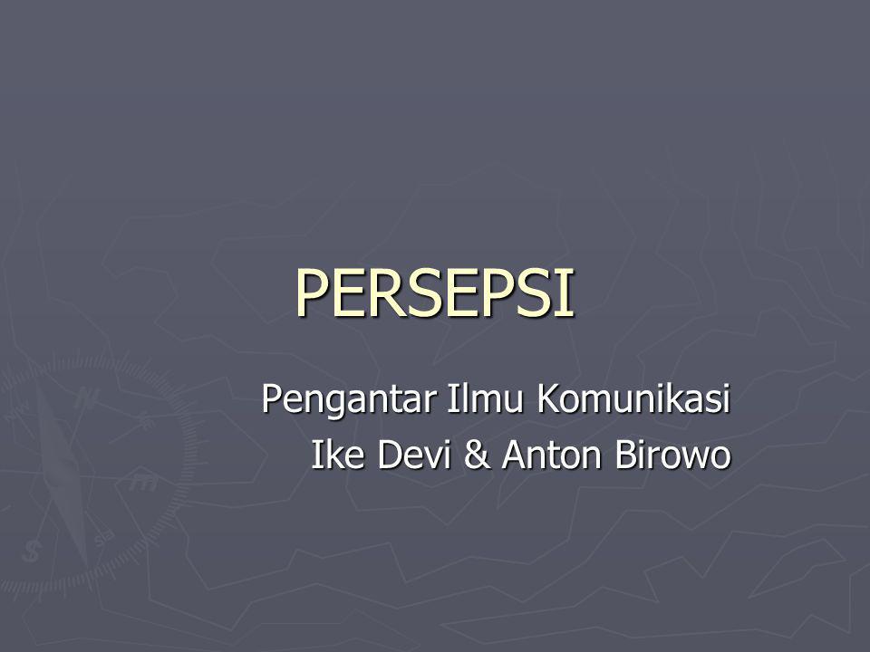 PERSEPSI Pengantar Ilmu Komunikasi Ike Devi & Anton Birowo