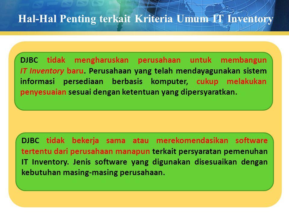 Hal-Hal Penting terkait Kriteria Umum IT Inventory DJBC tidak mengharuskan perusahaan untuk membangun IT Inventory baru. Perusahaan yang telah mendaya