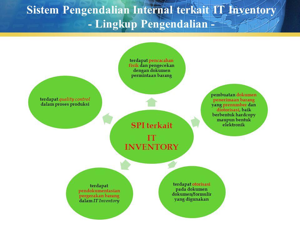 Sistem Pengendalian Internal terkait IT Inventory - Lingkup Pengendalian - SPI terkait IT INVENTORY terdapat pencacahan fisik dan pengecekan dengan do