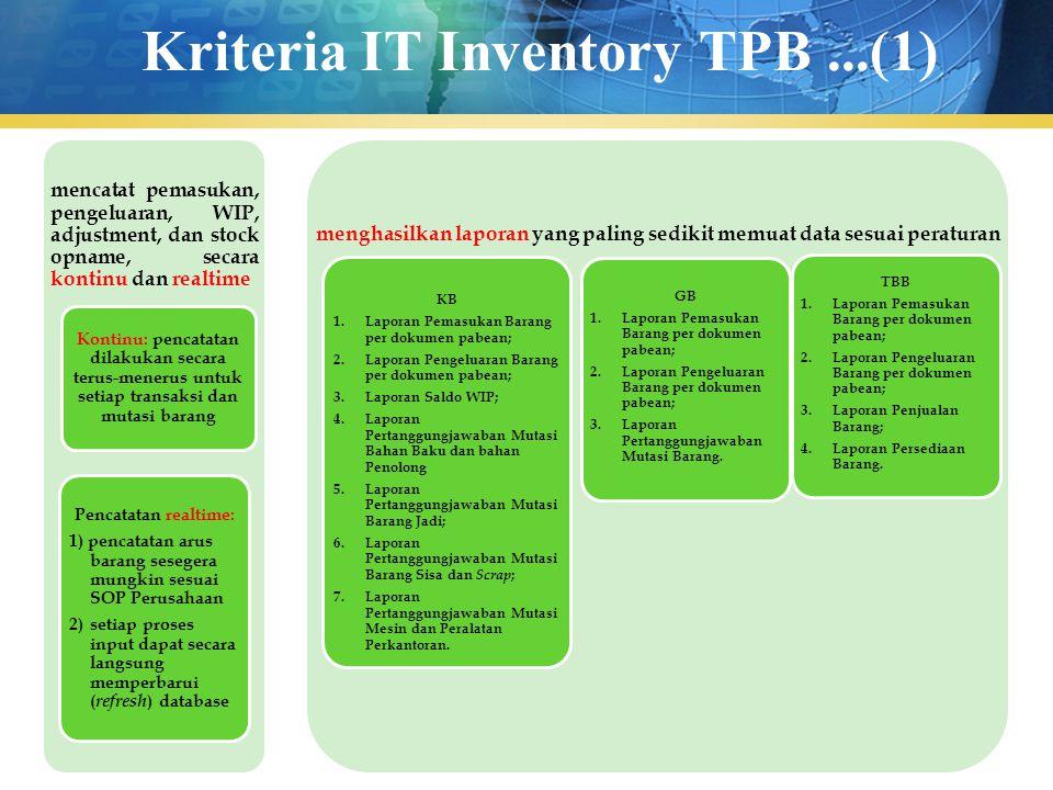 Kriteria IT Inventory TPB...(1) mencatat pemasukan, pengeluaran, WIP, adjustment, dan stock opname, secara kontinu dan realtime Kontinu: pencatatan di