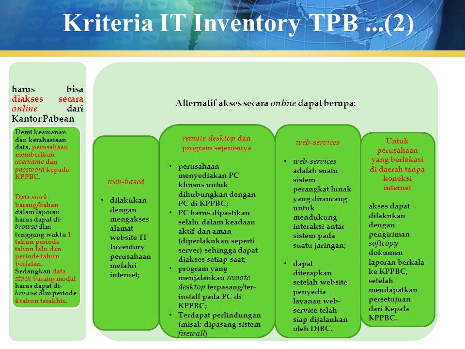 Kriteria IT Inventory TPB...(2) harus bisa diakses secara online dari Kantor Pabean Demi keamanan dan kerahasiaan data, perusahaan memberikan username