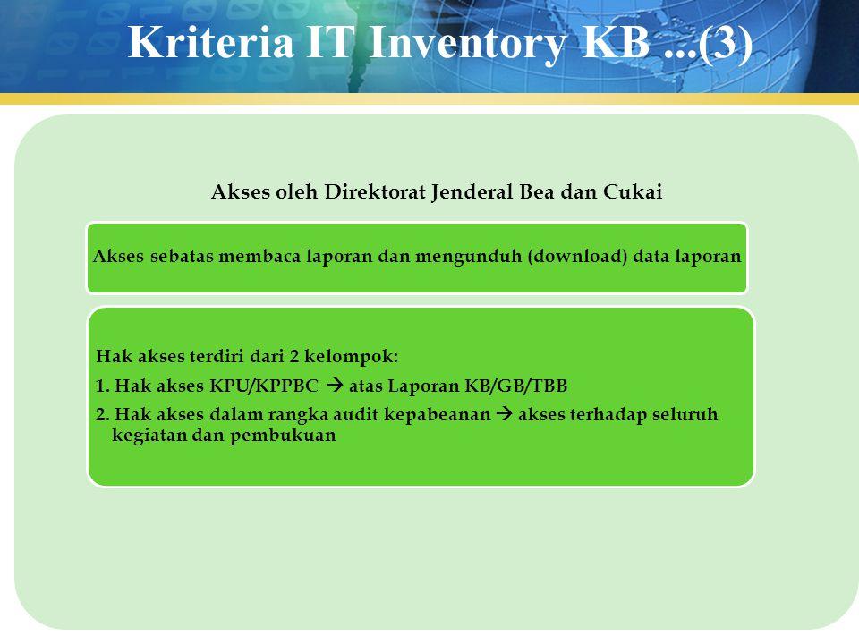 Kriteria IT Inventory KB...(3) Akses oleh Direktorat Jenderal Bea dan Cukai Akses sebatas membaca laporan dan mengunduh (download) data laporan Hak ak