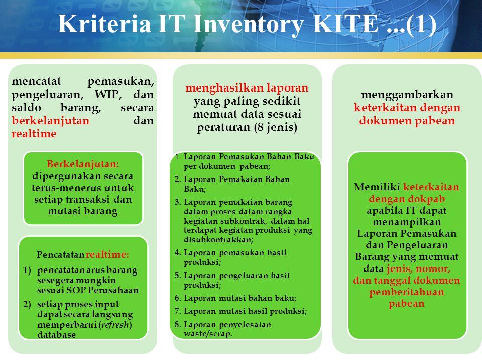 Kriteria IT Inventory KITE...(1) mencatat pemasukan, pengeluaran, WIP, dan saldo barang, secara berkelanjutan dan realtime Berkelanjutan: dipergunakan