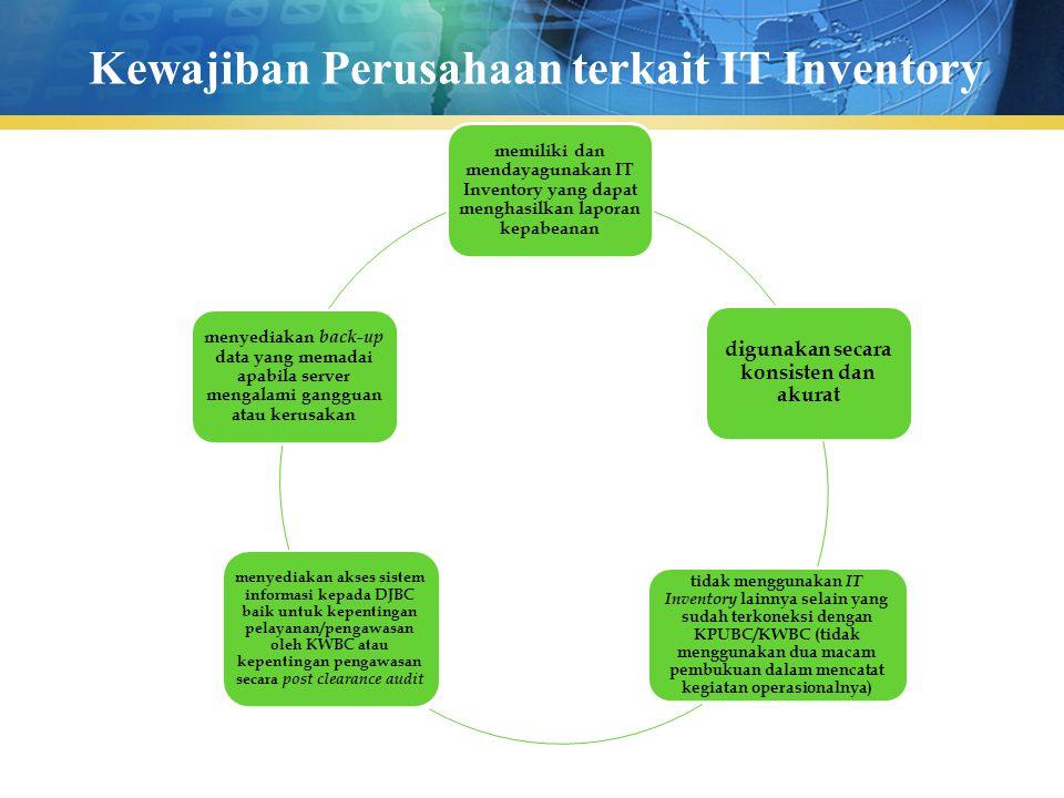 Kewajiban Perusahaan terkait IT Inventory memiliki dan mendayagunakan IT Inventory yang dapat menghasilkan laporan kepabeanan digunakan secara konsist