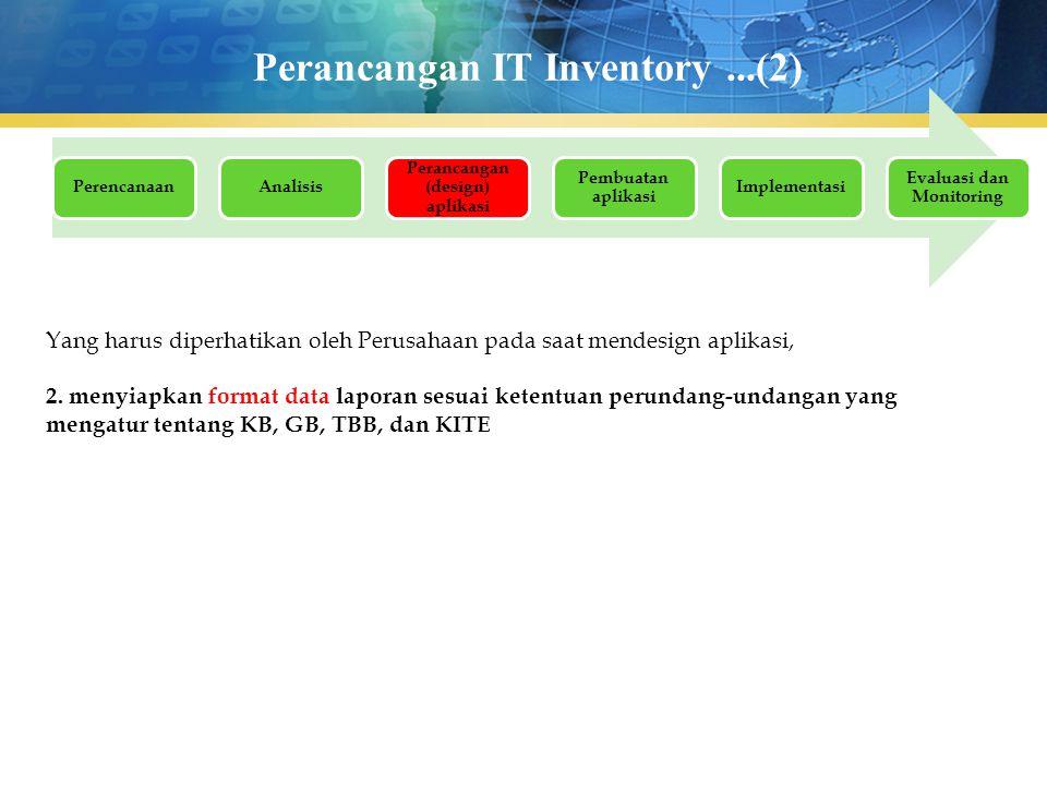 Perancangan IT Inventory...(2) PerencanaanAnalisis Perancangan (design) aplikasi Pembuatan aplikasi Implementasi Evaluasi dan Monitoring Yang harus di