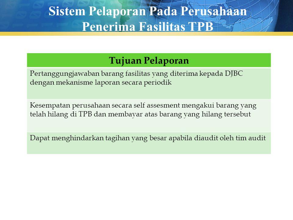 Sistem Pelaporan Pada Perusahaan Penerima Fasilitas TPB Tujuan Pelaporan Pertanggungjawaban barang fasilitas yang diterima kepada DJBC dengan mekanism