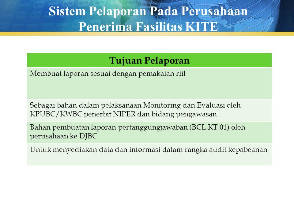 Sistem Pelaporan Pada Perusahaan Penerima Fasilitas KITE Tujuan Pelaporan Membuat laporan sesuai dengan pemakaian riil Sebagai bahan dalam pelaksanaan