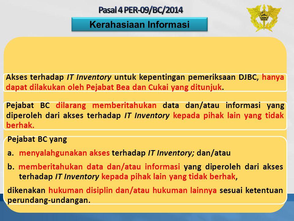 Akses terhadap IT Inventory untuk kepentingan pemeriksaan DJBC, hanya dapat dilakukan oleh Pejabat Bea dan Cukai yang ditunjuk. Pejabat BC dilarang me