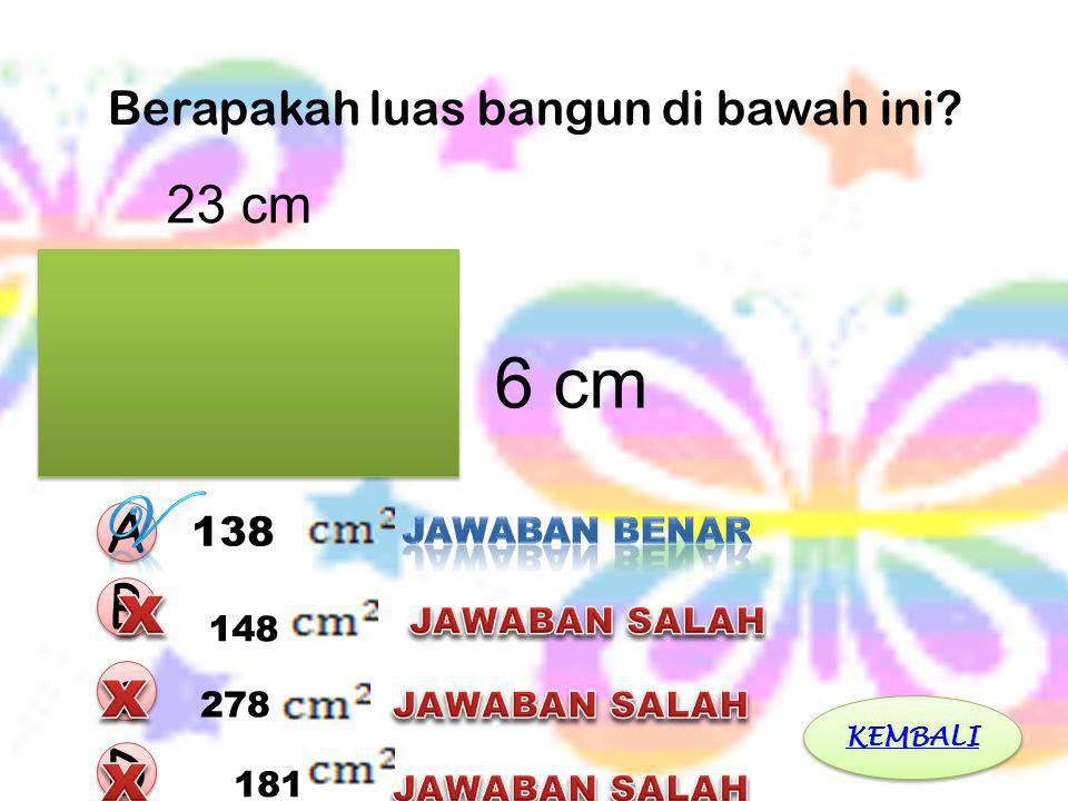 Berapakah luas bangun di bawah ini 23 cm 6 cm A A c c B B D D 138 148 278 181 KEMBALI