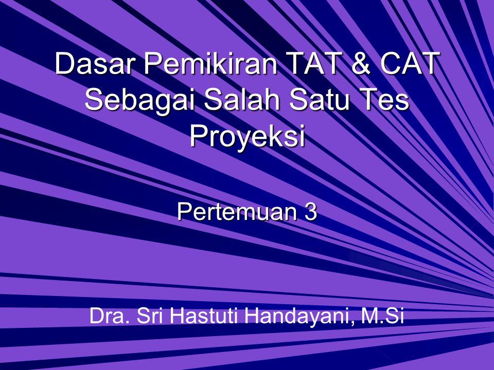Dasar Pemikiran TAT & CAT Sebagai Salah Satu Tes Proyeksi Pertemuan 3 Dra.