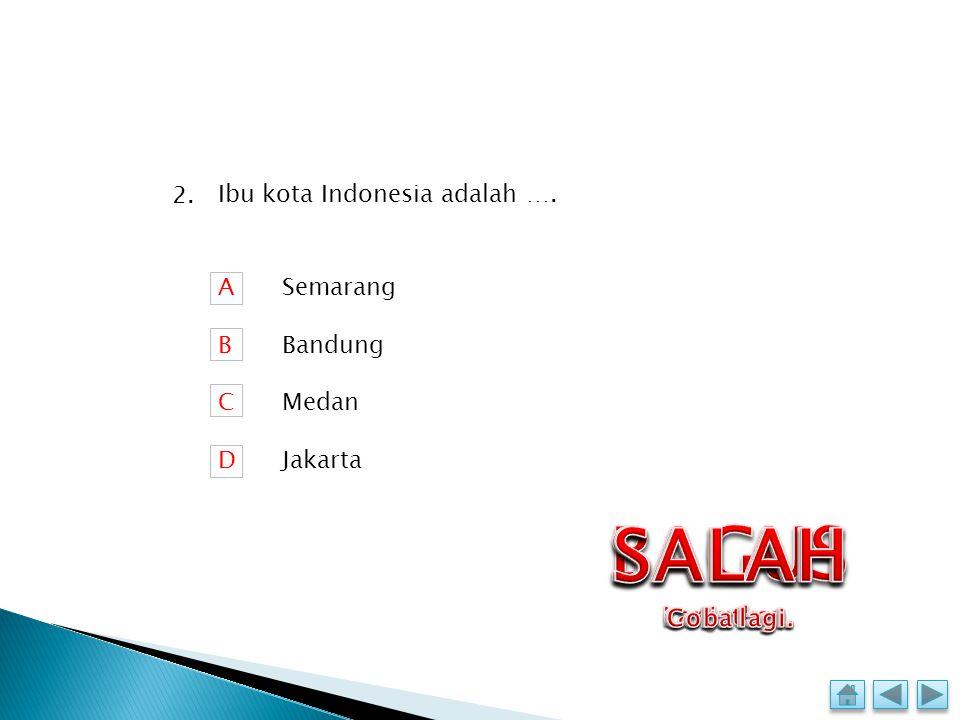 Presiden RI pertama adalah …. ABCDABCD Sukarno Suharto Habibi Megawati 1.