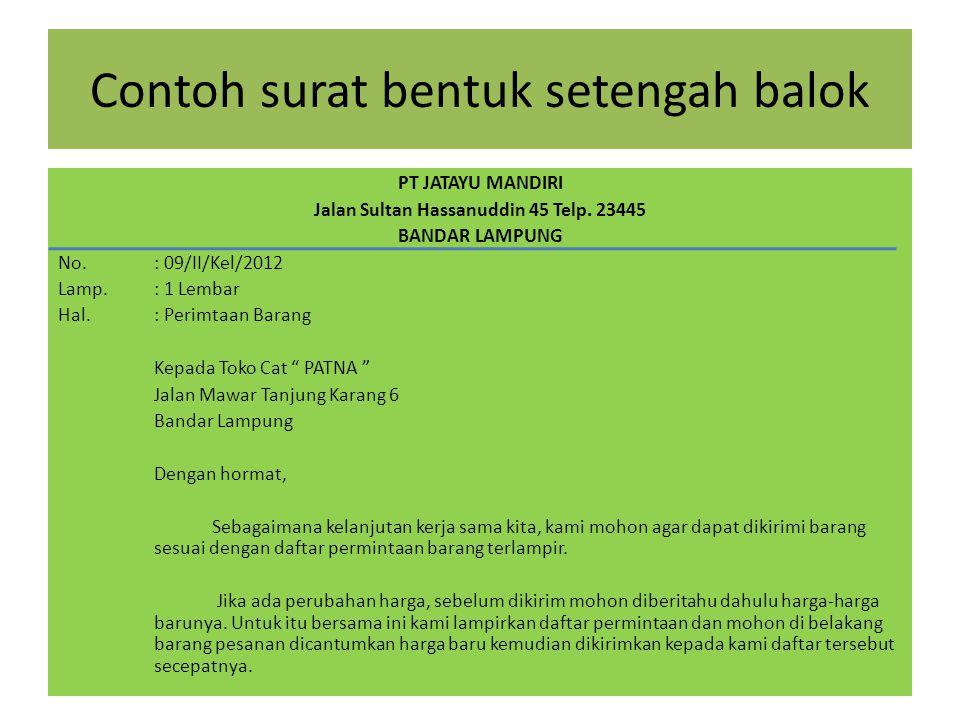 Contoh surat bentuk setengah balok PT JATAYU MANDIRI Jalan Sultan Hassanuddin 45 Telp. 23445 BANDAR LAMPUNG No.: 09/II/Kel/2012 Lamp.: 1 Lembar Hal.: