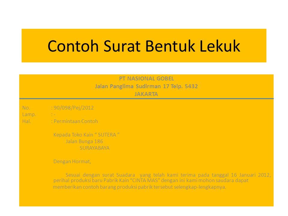 Contoh Surat Bentuk Lekuk PT NASIONAL GOBEL Jalan Panglima Sudirman 17 Telp. 5432 JAKARTA No.: 90/098/Pej/2012 Lamp.: - Hal.: Permintaan Contoh Kepada