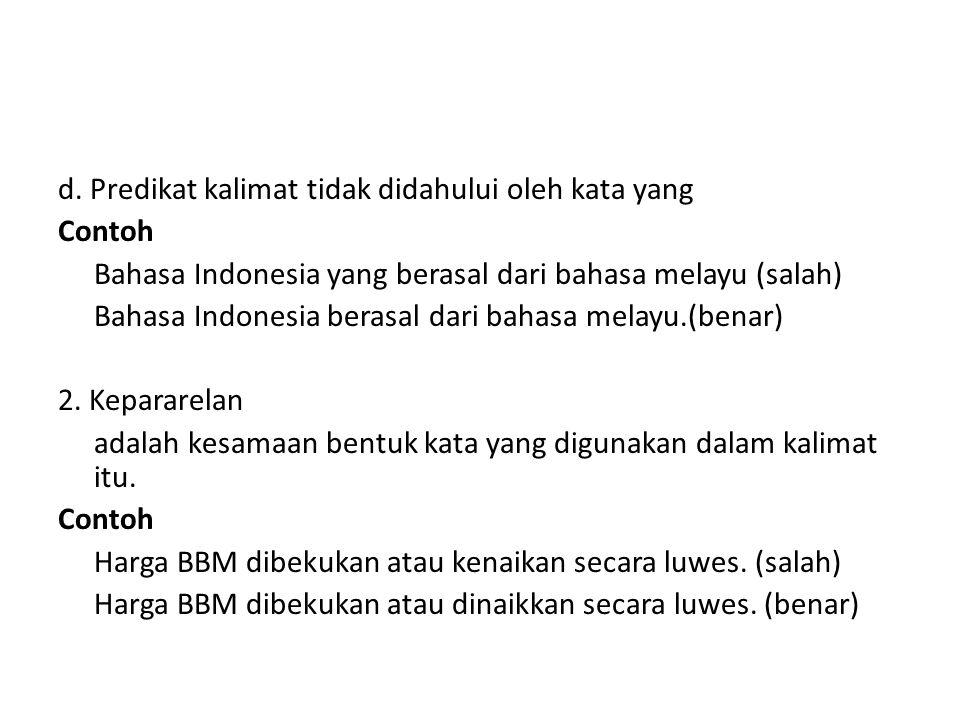 d. Predikat kalimat tidak didahului oleh kata yang Contoh Bahasa Indonesia yang berasal dari bahasa melayu (salah) Bahasa Indonesia berasal dari bahas