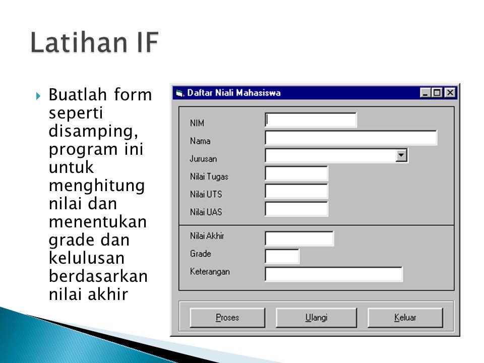  Buatlah form seperti disamping, program ini untuk menghitung nilai dan menentukan grade dan kelulusan berdasarkan nilai akhir
