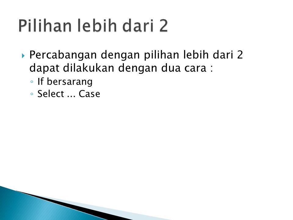  Percabangan dengan pilihan lebih dari 2 dapat dilakukan dengan dua cara : ◦ If bersarang ◦ Select...